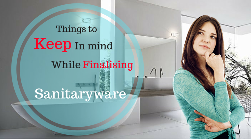 Sanitary Ware: Things To Keep In Mind While Finalising